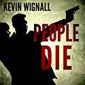 People Die Audiobook by Kevin Wignall Narrated by David John