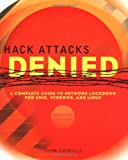 Hack Attacks Denied: A Complete Guide to Network Lockdown for UNIX, Windows, and Linux, Second Edition