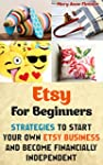 Etsy For Beginners: Strategies To Sta...