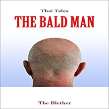Thai Tales: The Bald Man (       UNABRIDGED) by The Blether Narrated by Robert Lee Wilson