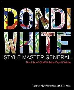 Dondi White Style Master General: The Life of Graffiti Artist Dondi