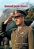 General Jacob Devers: World War IIs Forgotten Four Star