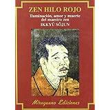 Zen Hilo Rojo. Iluminación, amor y muerte del maestro zen Ikkuyu Sojun (Textos de la Tradición Zen)