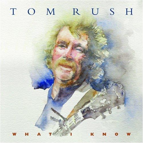 CD : TOM RUSH - What I Know