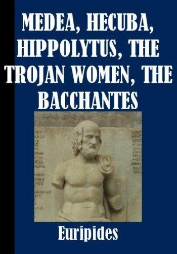 Euripides - Medea, Mecuba, Hippolytus, The Trojan Women, The Bacchanates (English Edition)