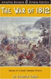The War of 1812 Against the States (Junior Amazing Stories): Heroes of a Great Canadian Victory