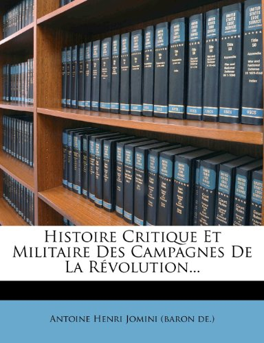 Histoire Critique Et Militaire Des Campagnes De La Révolution...