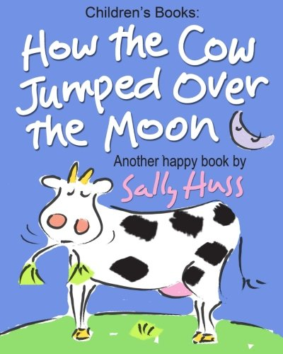Children's Books: How the Cow Jumped Over the Moon: (Fun Rhyming Picture Book/Bedtime Story with Farm Animals about Trying Something New and Being Adventurous for Beginner Readers, Ages 2-8)