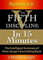 The Fifth Discipline...In 15 Minutes - The Intelligent Summary of Peter Senge's Best Selling Book (English Edition)
