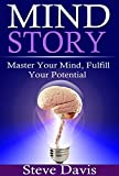 Mind Story: Master Your Mind, Fulfill Your Potential