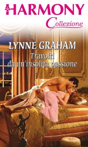 Lynne Graham - Travolti da un'insolita passione