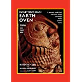Build Your Own Earth Oven: A Low-Cost Wood-Fired Mud Oven, Simple Sourdough Bread, Perfect Loaves, 3rd Edition...