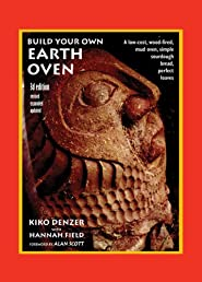 Build Your Own Earth Oven, 3rd Edition: A Low-Cost Wood-Fired Mud Oven; Simple Sourdough Bread; Perfect Loaves