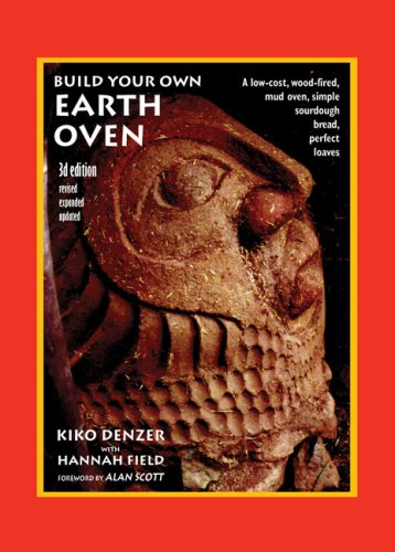 Build Your Own Earth Oven: A Low-Cost Wood-Fired Mud Oven, Simple Sourdough Bread, Perfect Loaves, 3rd Edition: Kiko Denzer, Hannah Field, Alan Scott: 9780967984674: Amazon.com: Books