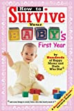 How to Survive Your Baby's First Year: By Hundreds of Happy Moms and Dads Who Did (Hundreds of Heads Survival Guides)