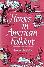 Heroes in American Folklore by Irwin Shapiro