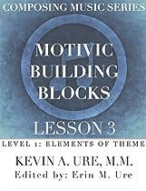 MOTIVIC BUILDING BLOCKS: LESSON 3 (LEVEL 1 COMPOSING MUSIC SERIES - ELEMENTS OF THEME)