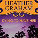 Dying to Have Her Audiobook by Heather Graham Narrated by Paige McKinney