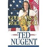 God, Guns & Rock'N'Roll ~ Ted Nugent