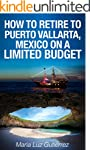 How TO Retire To Puerto Vallarta, Mex...