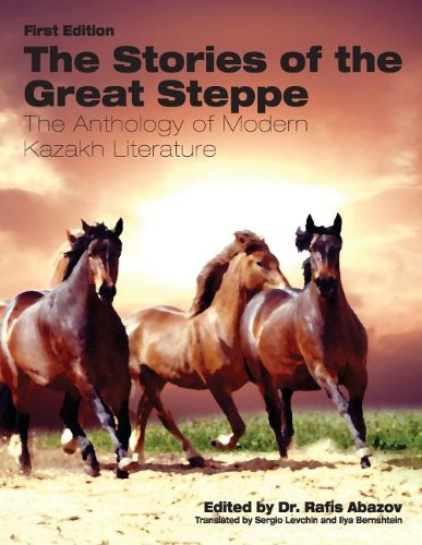 The Stories of the Great Steppe: The Anthology of Modern Kazakh Literature