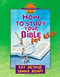 How to Study Your Bible for Kids (Discover 4 Yourself® Inductive Bible Studies for Kids) (0736903623) by Arthur, Kay