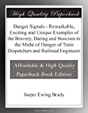 Danger Signals - Remarkable, Exciting and Unique Examples of the Bravery, Daring and Stoicism in the Midst of Danger of Train Dispatchers and Railroad Engineers