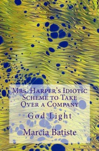 Mrs. Harper's Idiotic Scheme to Take Over a Company: God Light
