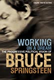 David Masciotra Working on a Dream: The Progressive Political Vision of Bruce Springsteen