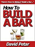 img - for How to Build a Bar That Lasts & Do It Right So It Doesn't Fall Apart: Learn How You Can Build a Perfect Dream Bar for Your Basement or Home & Entertain Your Family, Friends & Guests With Style & Class book / textbook / text book