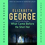 What Came Before He Shot Her (       UNABRIDGED) by Elizabeth George Narrated by Inika Leigh Wright