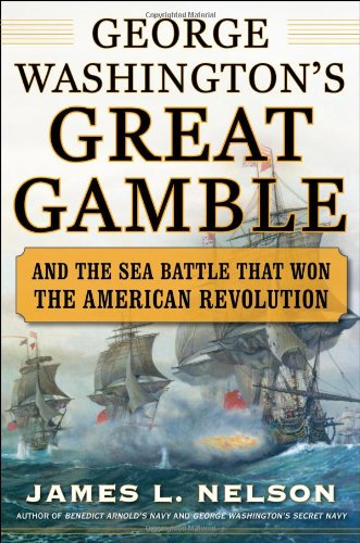 George Washington'S Great Gamble: And The Sea Battle That Won The American Revolution front-540793