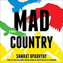 Mad Country: Stories Audiobook by Samrat Upadhyay Narrated by Vikas Adam