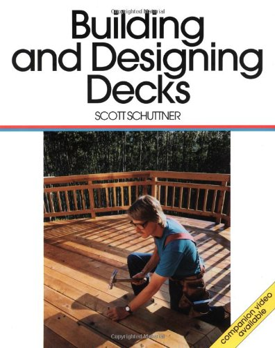 Building and Designing Decks: For Pros by Pros