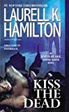 Kiss the Dead: An Anita Blake, Vampire Hunter Novel