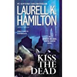 Kiss the Dead (Anita Blake, Vampire Hunter Book 21) ~ Laurell K. Hamilton