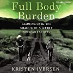 Full Body Burden: Growing Up in the Shadow of a Secret Nuclear Facility | Kristen Iversen