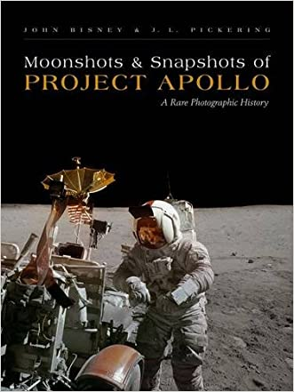 Moonshots and Snapshots of Project Apollo: A Rare Photographic History written by John Bisney
