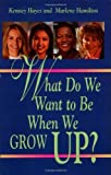 img - for What Do We Want to Be When We Grow Up? by Hamilton, Marlene, Hayes, Kenney (2001) Paperback book / textbook / text book