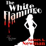 The White Flamingo: Joe Dylan, Book 3   James A. Newman