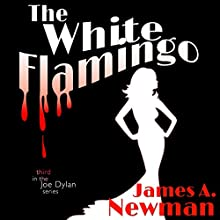 The White Flamingo: Joe Dylan, Book 3 (       UNABRIDGED) by James A. Newman Narrated by Nicholas Patrella