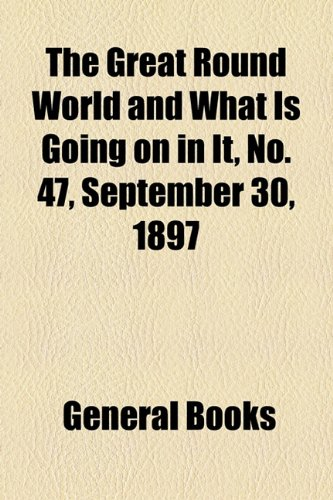 The Great Round World and What Is Going on in It, No. 47, September 30, 1897