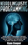 img - for Neuro Linguistic Programming: Neuro Linguistic Programming Strategies And NLP Techniques For Personal Development, Positive Thoughts, Self Confidence, ... Thinking Fast, NLP, Self Confidence) book / textbook / text book