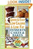 Quick & Easy Low Calorie & Low Fat Desserts, Cakes & Bakes Diet Recipe Cookbook All 200 Cals & Under: Delicious Desserts, Perfect Puddings, Healthy Baked ... Feasts on a Diet Recipes Collection 3)