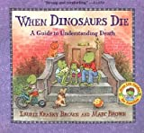 img - for When Dinosaurs Die( A Guide to Understanding Death)[WHEN DINOSAURS DIE TURTLEBACK][Prebound] book / textbook / text book