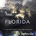 Salvaging the Real Florida: Lost and Found in the State of Dreams Audiobook by Bill Belleville Narrated by Jeff Riggenbach