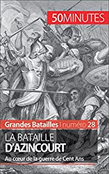 La bataille dAzincourt- Au cur de la guerre de Cent Ans (Grandes Batailles t. 28) (French Edition)