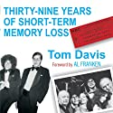 39 Years of Short-Term Memory Loss: The Early Days of SNL from Someone Who Was There Audiobook by Tom Davis Narrated by Tom Davis