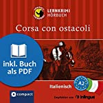 Corsa con ostacoli (Compact Lernkrimi Hörbuch): Italienisch Niveau A2 - inkl. Begleitbuch als PDF | Myriam Caminiti