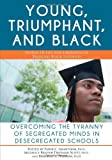 Young, Triumphant, and Black: Overcoming the Tyranny of Segregated Minds in Desegregated Schools